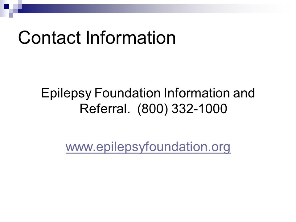 Epilepsy Foundation Information and Referral. (800) 332-1000