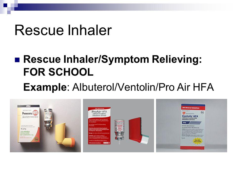 Rescue Inhaler Rescue Inhaler/Symptom Relieving: FOR SCHOOL