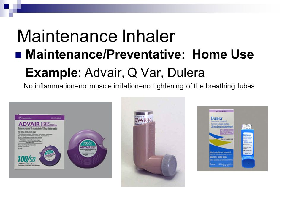 Maintenance Inhaler Maintenance/Preventative: Home Use