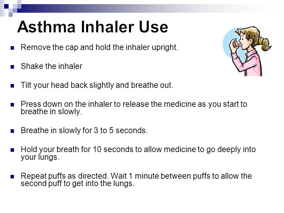 Asthma Inhaler Use Remove the cap and hold the inhaler upright.