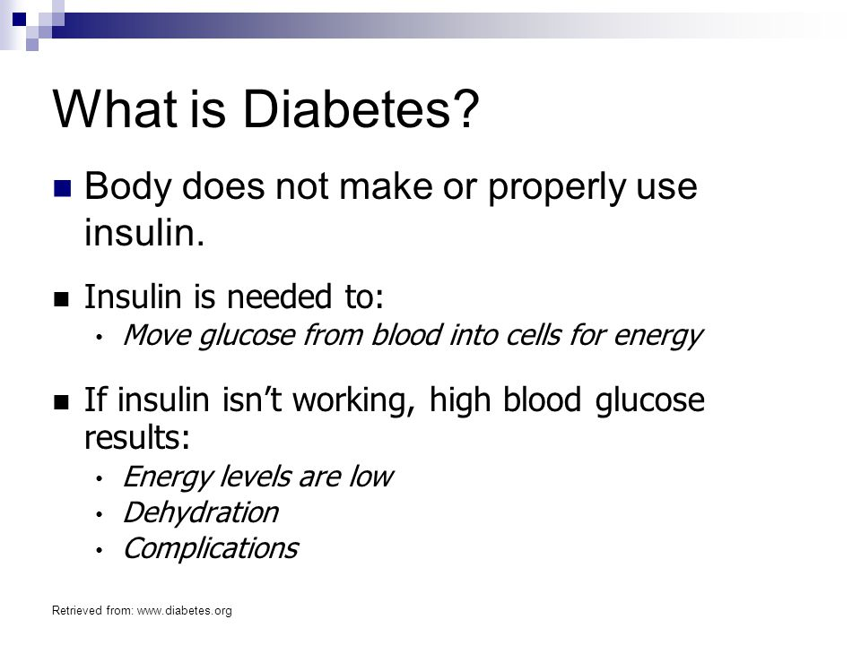 What is Diabetes Body does not make or properly use insulin.