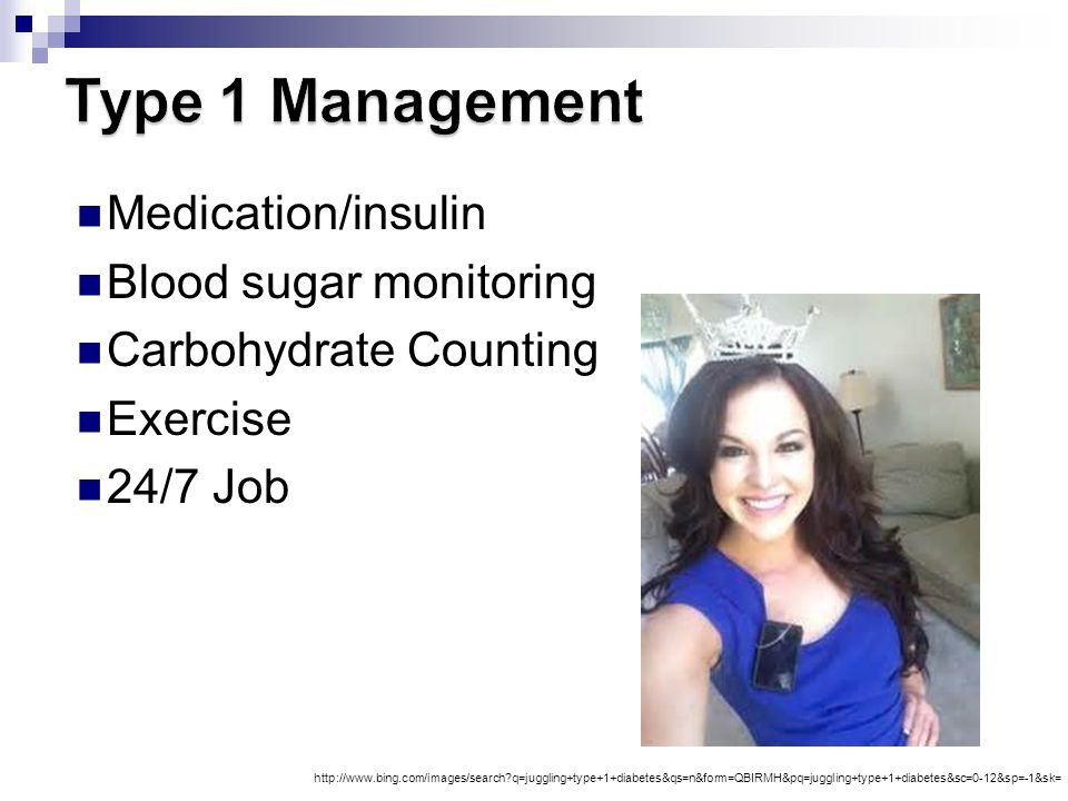 Type 1 Management Medication/insulin Blood sugar monitoring