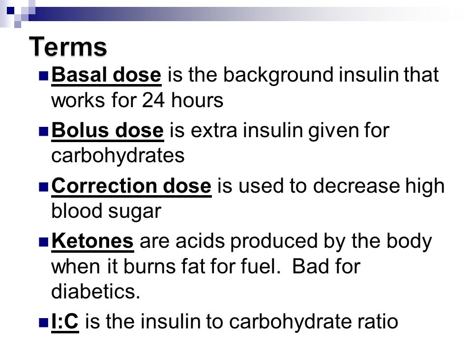 Terms Basal dose is the background insulin that works for 24 hours