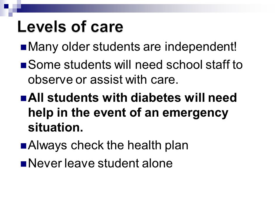 Levels of care Many older students are independent!
