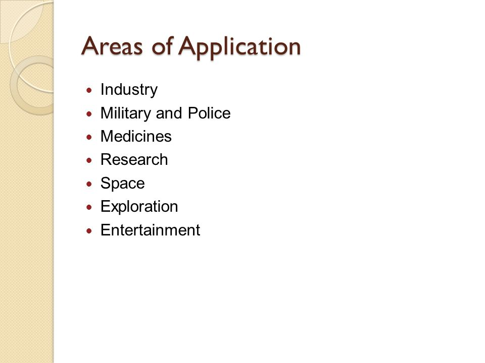 Areas of Application Industry Military and Police Medicines Research