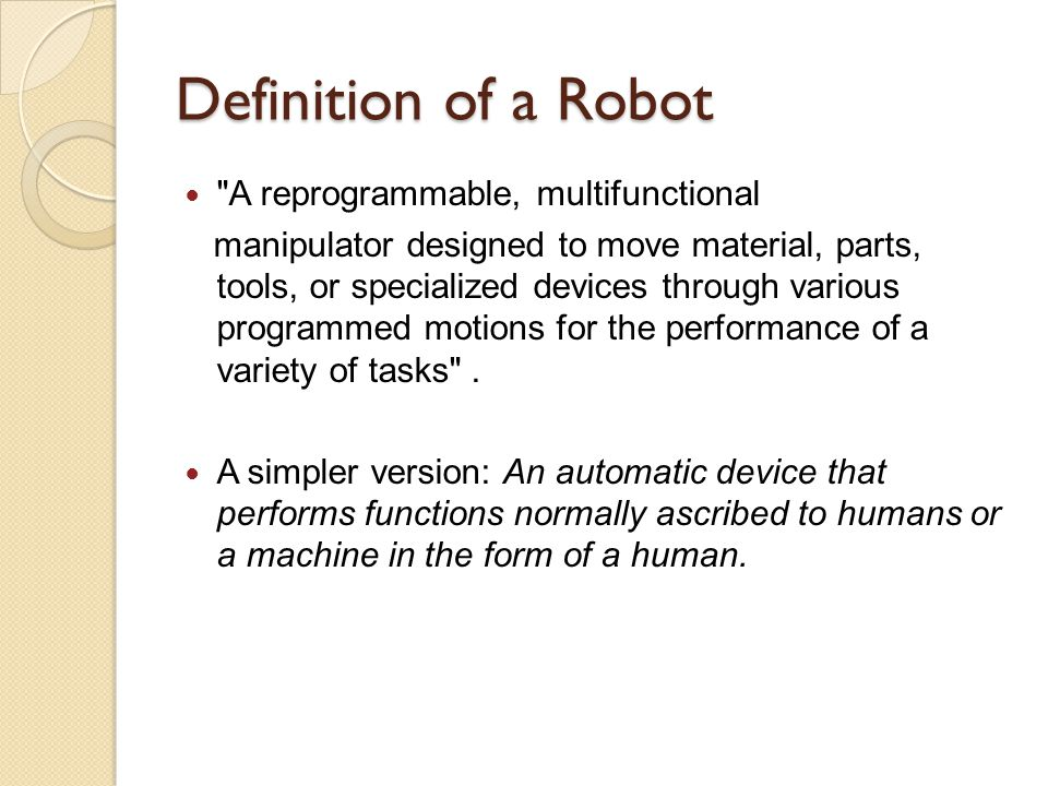 Definition of a Robot A reprogrammable, multifunctional