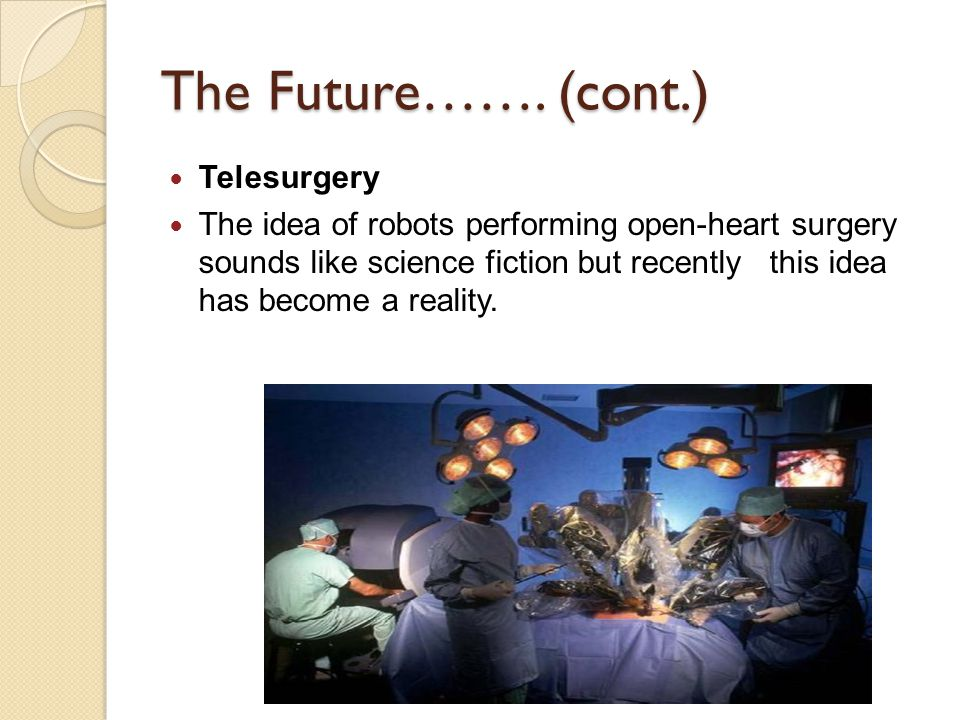 The Future……. (cont.) Telesurgery