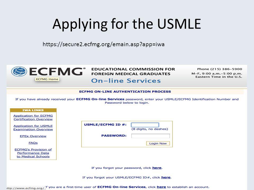 Applying for the USMLE https://secure2.ecfmg.org/emain.asp app=iwa