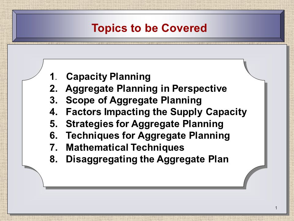 Topics to be Covered 1. Capacity Planning