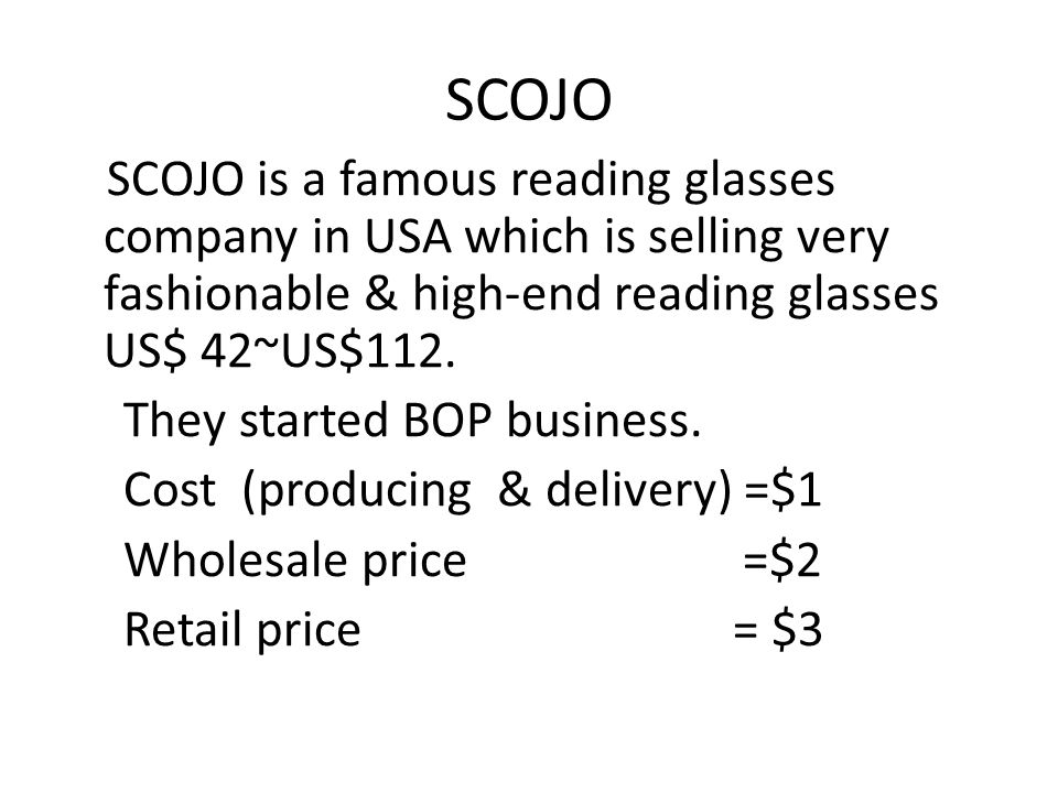 SCOJO They started BOP business. Cost (producing & delivery) =$1
