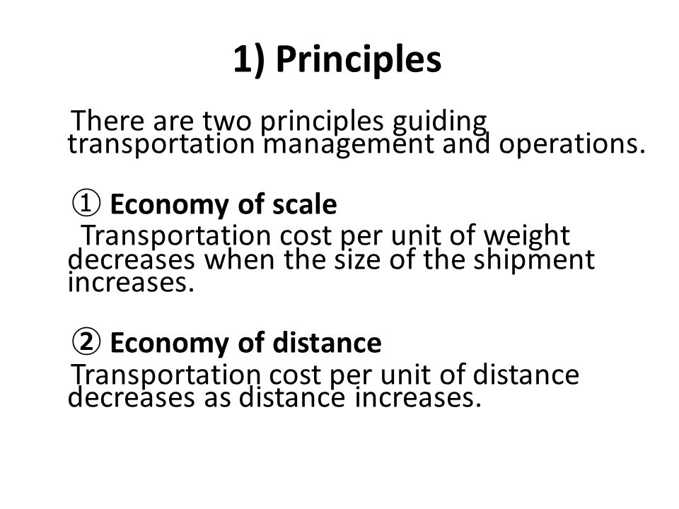 1) Principles There are two principles guiding transportation management and operations. ① Economy of scale.