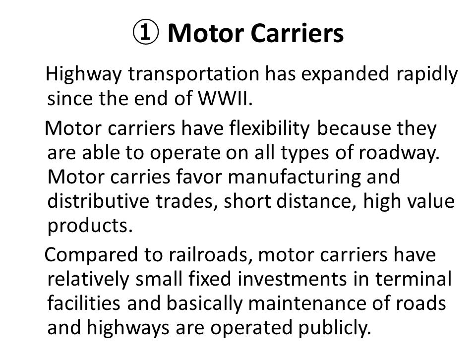 ① Motor Carriers Highway transportation has expanded rapidly since the end of WWII.