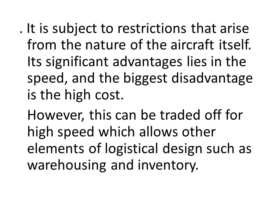 . It is subject to restrictions that arise from the nature of the aircraft itself. Its significant advantages lies in the speed, and the biggest disadvantage is the high cost.