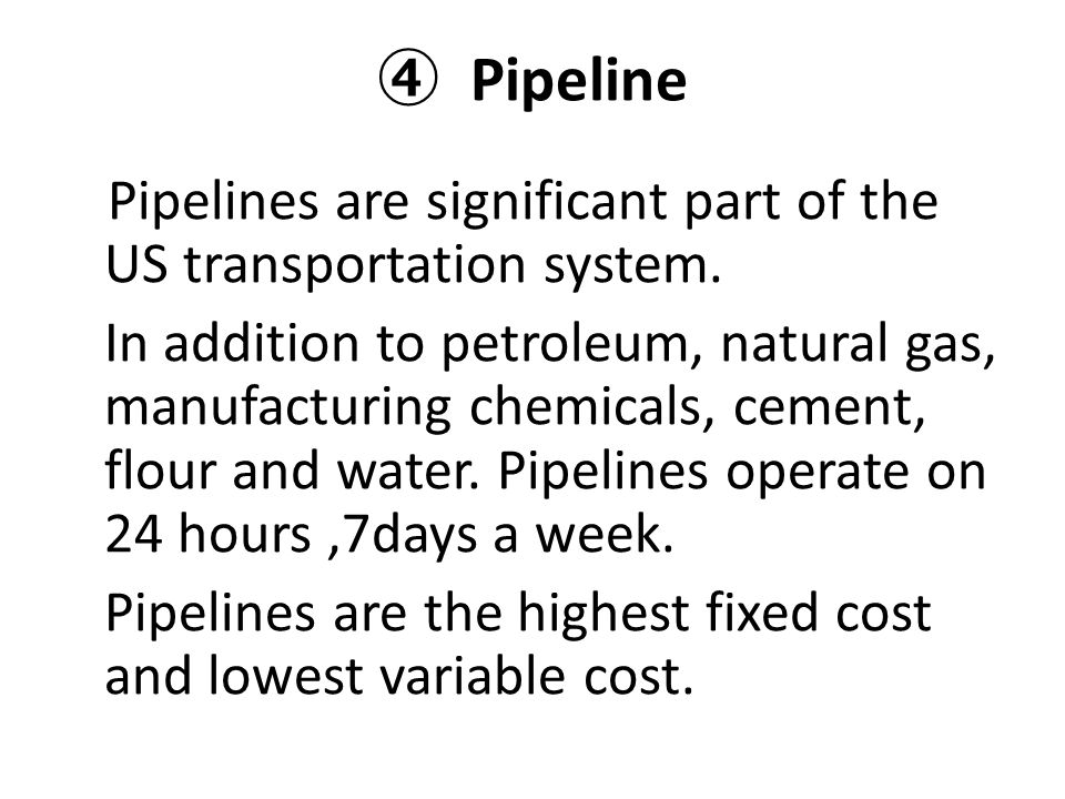 ④ Pipeline Pipelines are significant part of the US transportation system.
