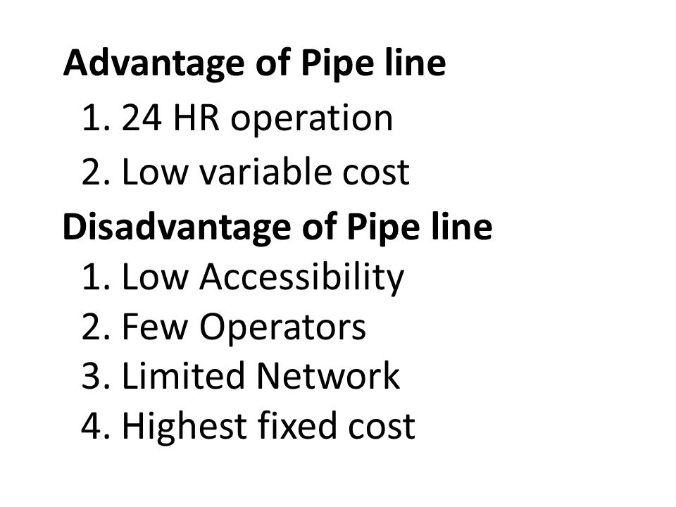 Disadvantage of Pipe line 1. Low Accessibility 2. Few Operators
