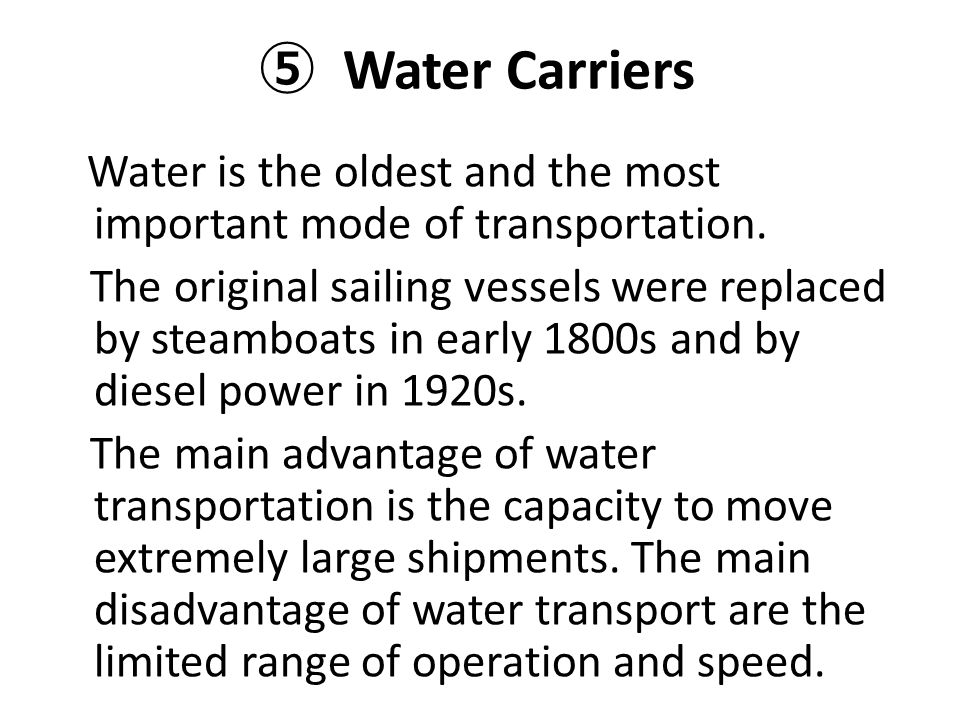 ⑤ Water Carriers Water is the oldest and the most important mode of transportation.