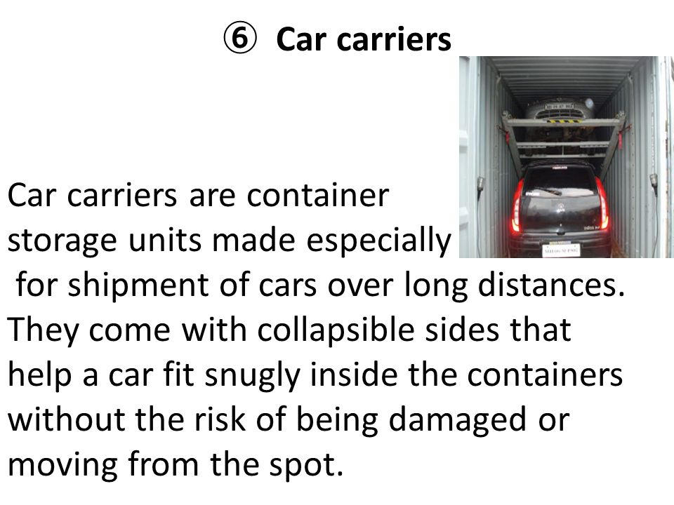 ⑥ Car carriers Car carriers are container. storage units made especially.
