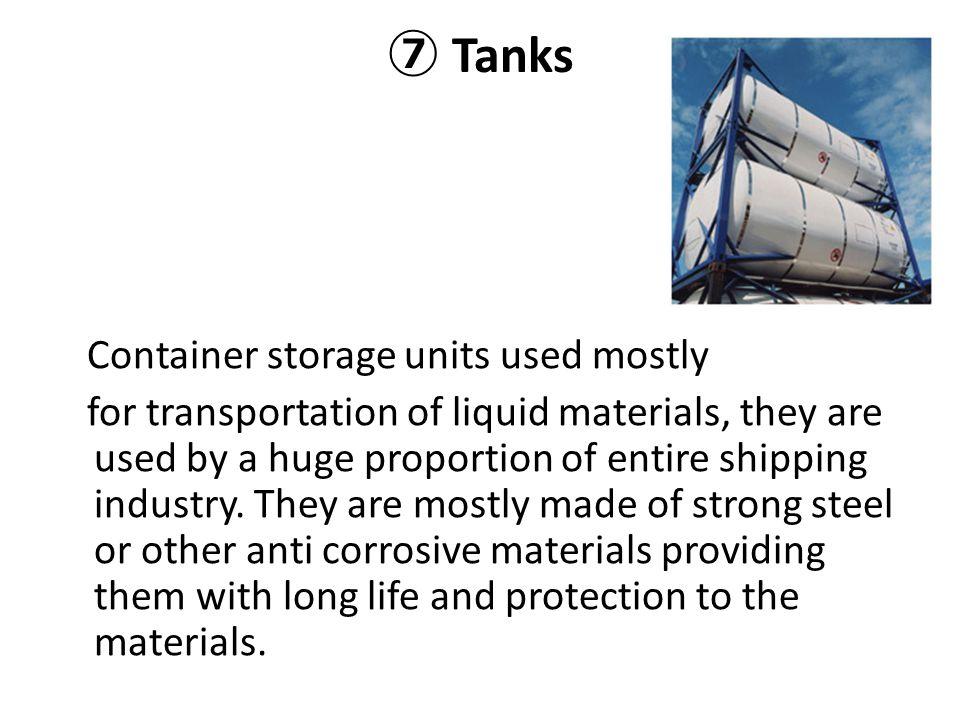 ⑦ Tanks