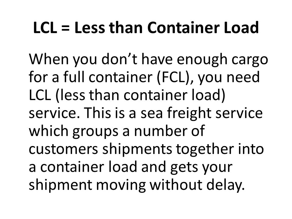 LCL = Less than Container Load
