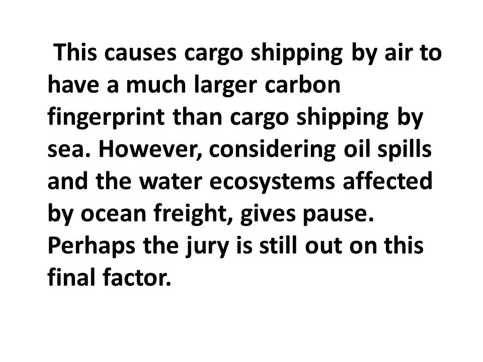 This causes cargo shipping by air to have a much larger carbon fingerprint than cargo shipping by sea.