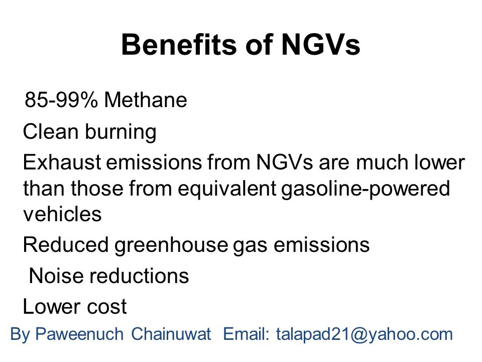 Benefits of NGVs 85-99% Methane Clean burning