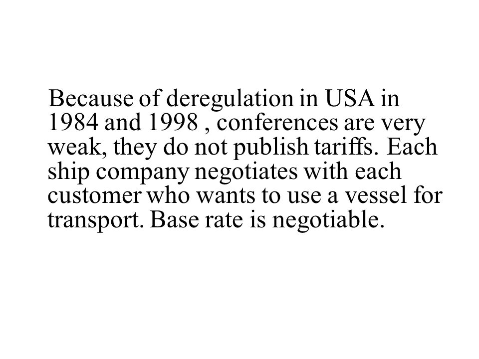 Because of deregulation in USA in 1984 and 1998 , conferences are very weak, they do not publish tariffs.