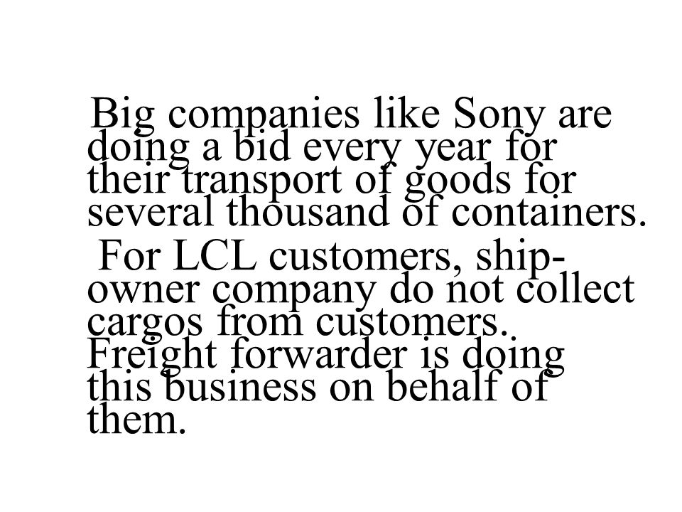 Big companies like Sony are doing a bid every year for their transport of goods for several thousand of containers.