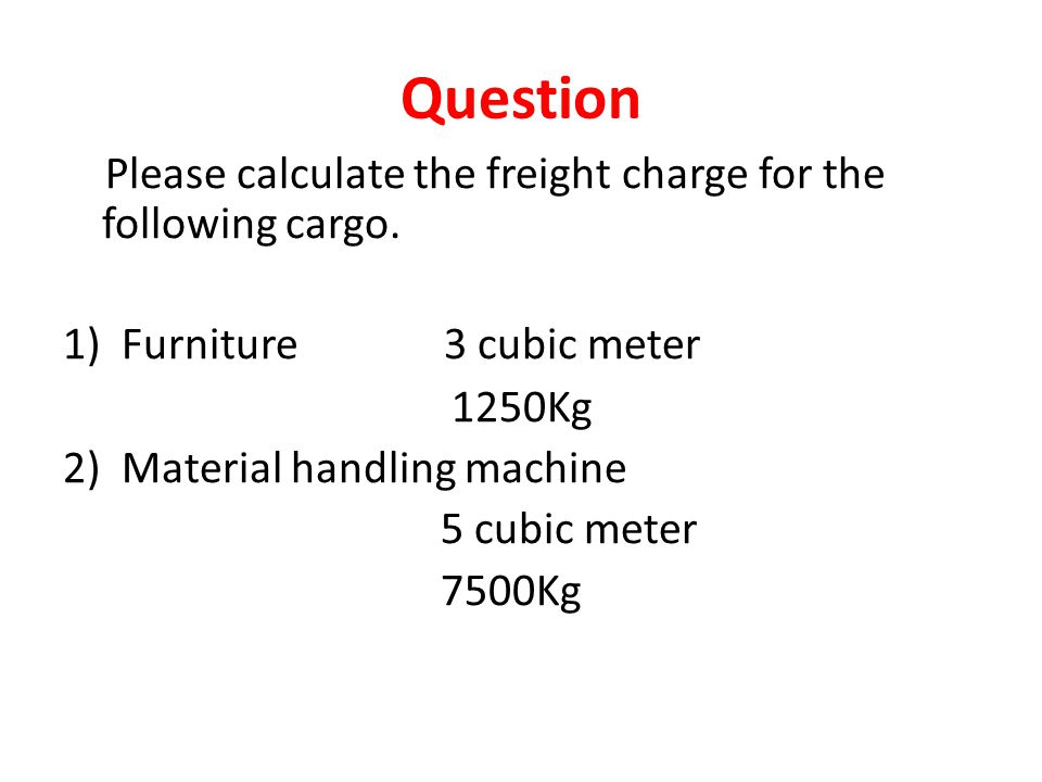 Question Please calculate the freight charge for the following cargo.