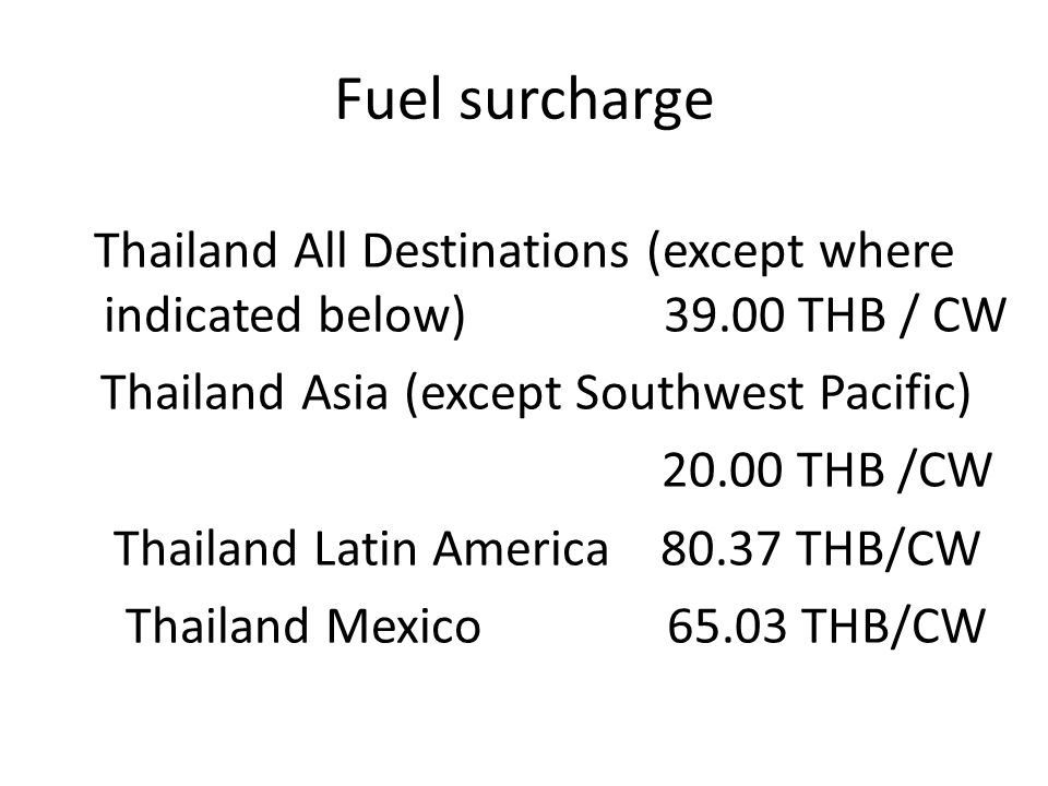 Fuel surcharge Thailand Asia (except Southwest Pacific) 20.00 THB /CW