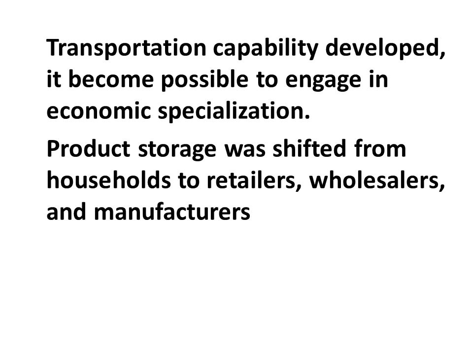 Transportation capability developed, it become possible to engage in economic specialization.