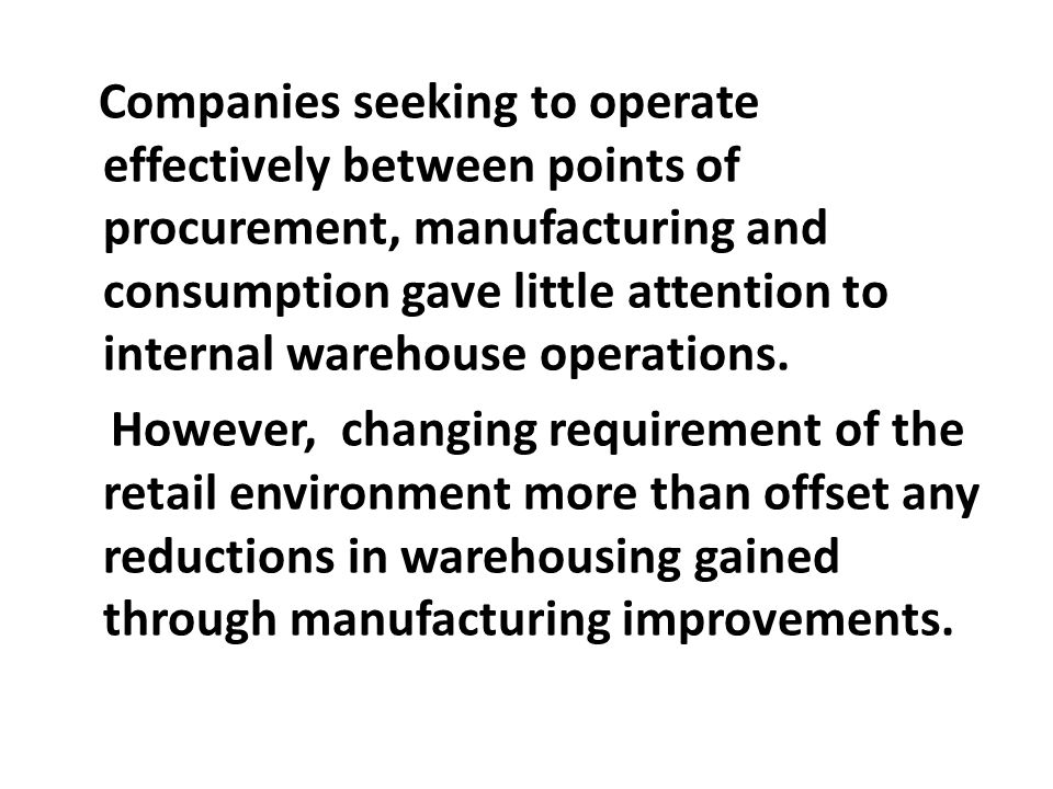 Companies seeking to operate effectively between points of procurement, manufacturing and consumption gave little attention to internal warehouse operations.