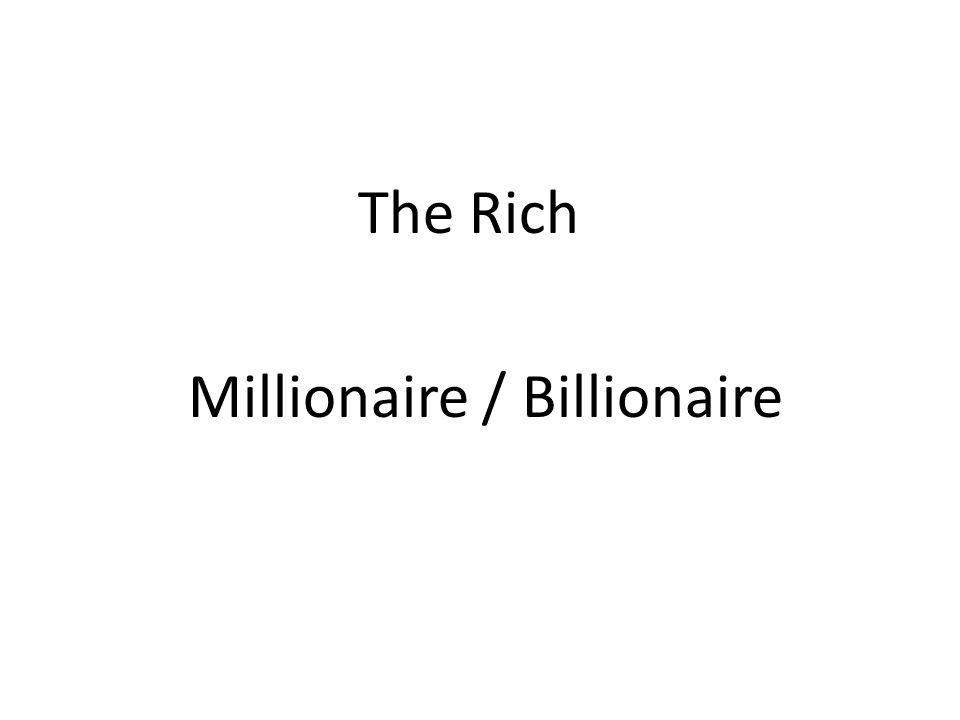 Millionaire / Billionaire