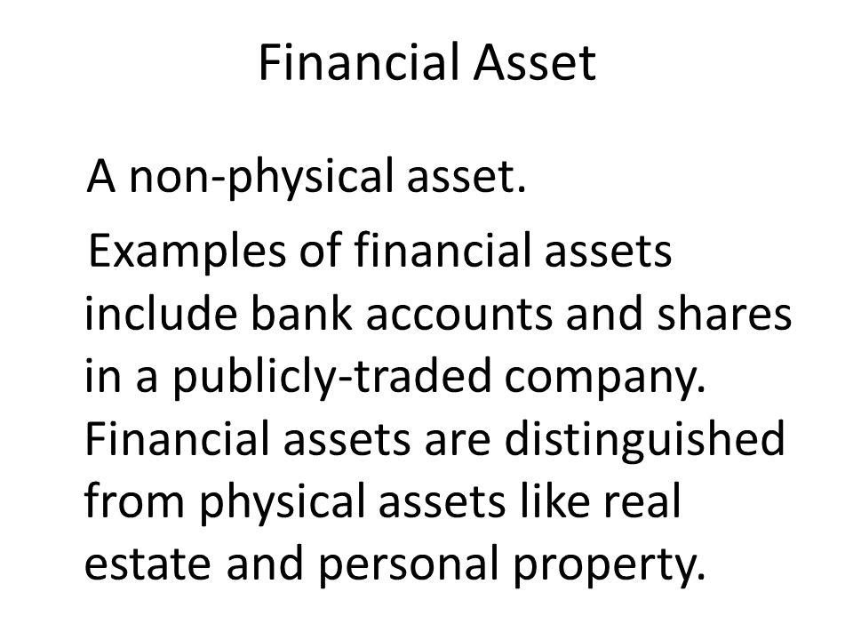 Financial Asset A non-physical asset.