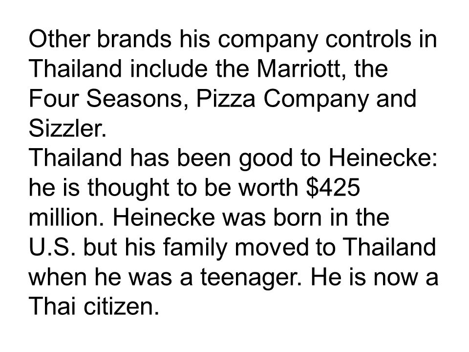 Other brands his company controls in Thailand include the Marriott, the Four Seasons, Pizza Company and Sizzler.
