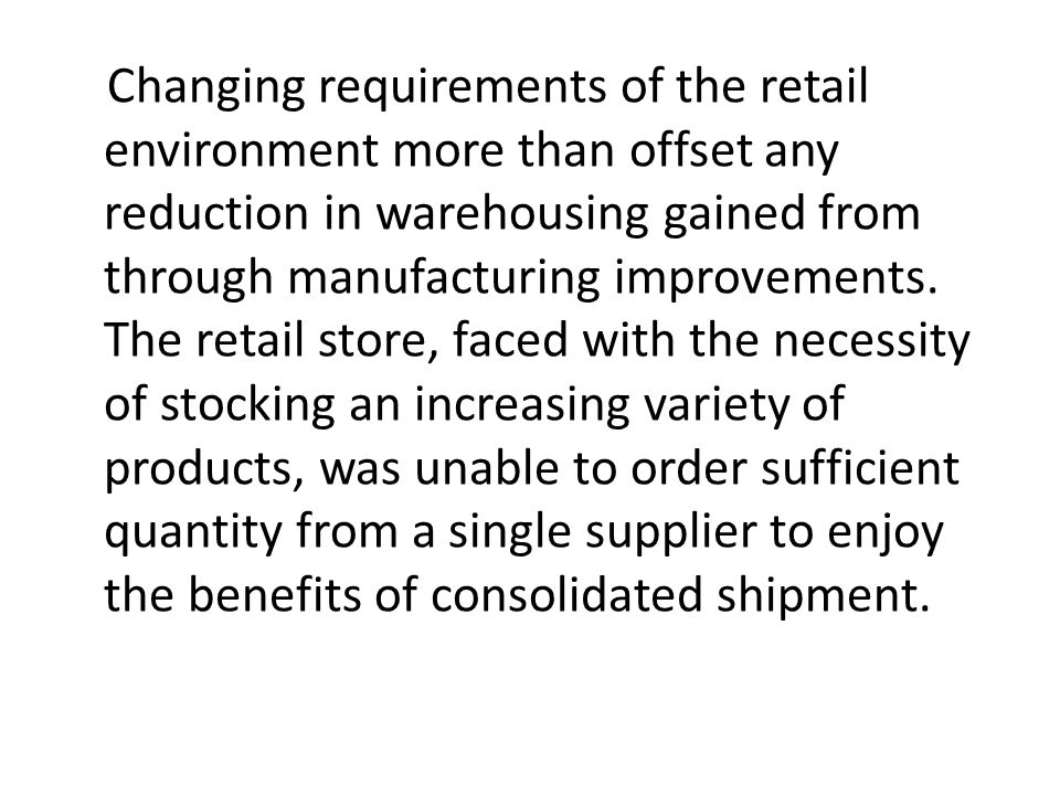 Changing requirements of the retail environment more than offset any reduction in warehousing gained from through manufacturing improvements.