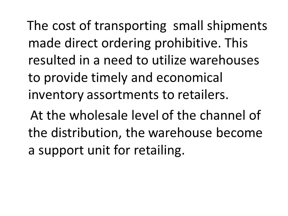 The cost of transporting small shipments made direct ordering prohibitive.