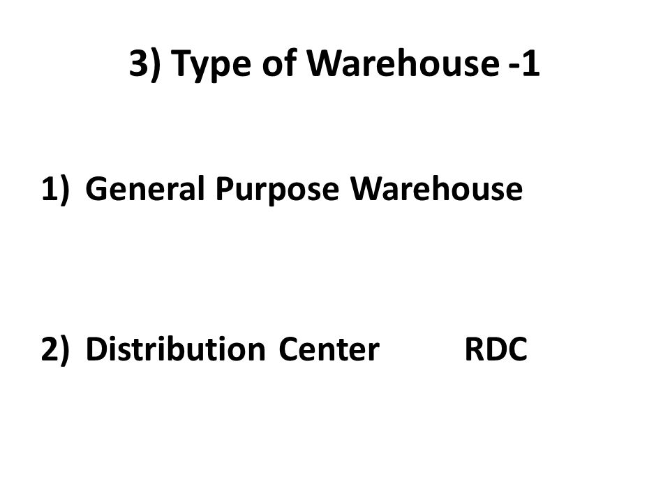 3) Type of Warehouse -1 General Purpose Warehouse