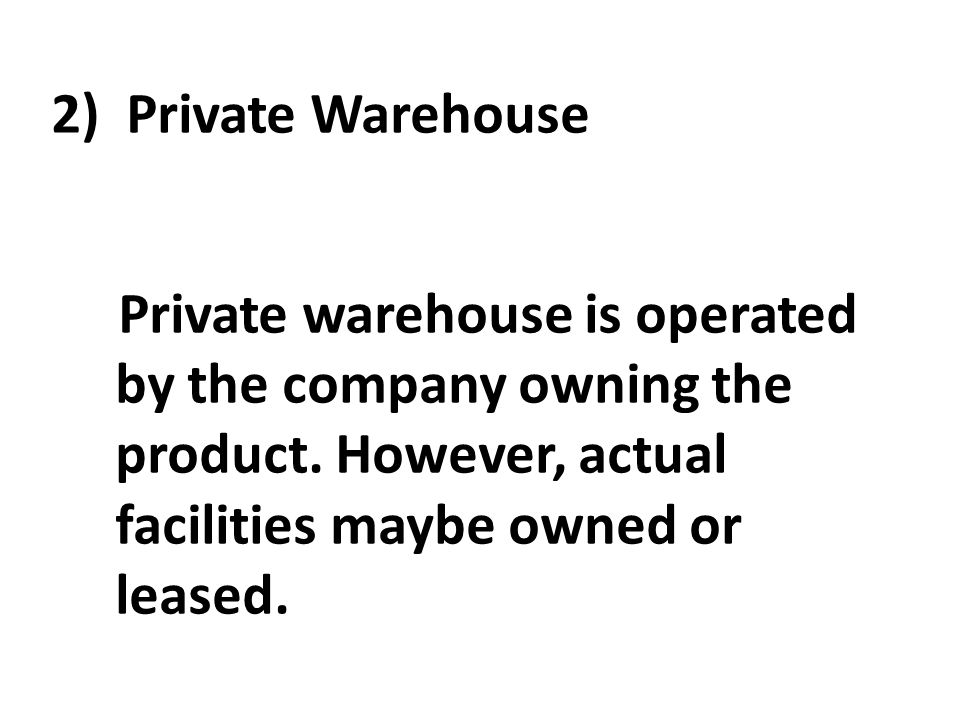 2) Private Warehouse Private warehouse is operated by the company owning the product.