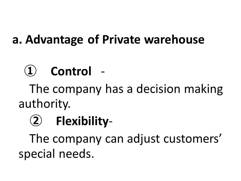 a. Advantage of Private warehouse