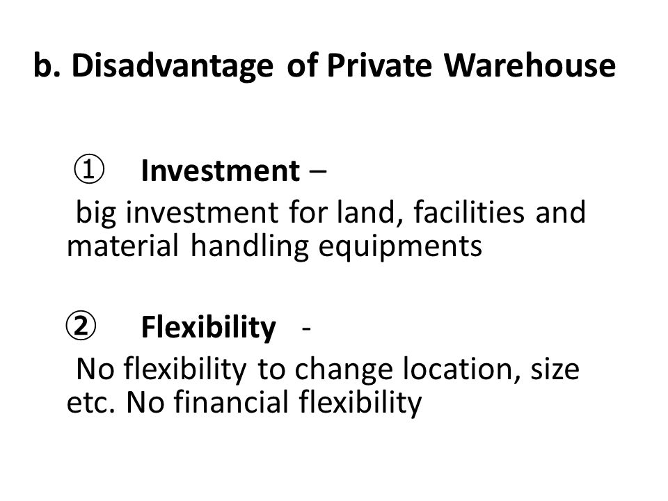 b. Disadvantage of Private Warehouse