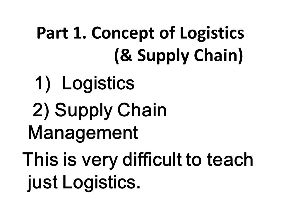 Part 1. Concept of Logistics (& Supply Chain)