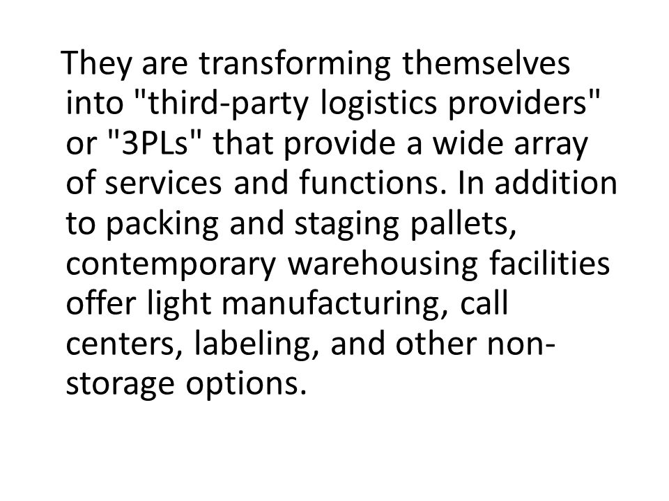 They are transforming themselves into third-party logistics providers or 3PLs that provide a wide array of services and functions.