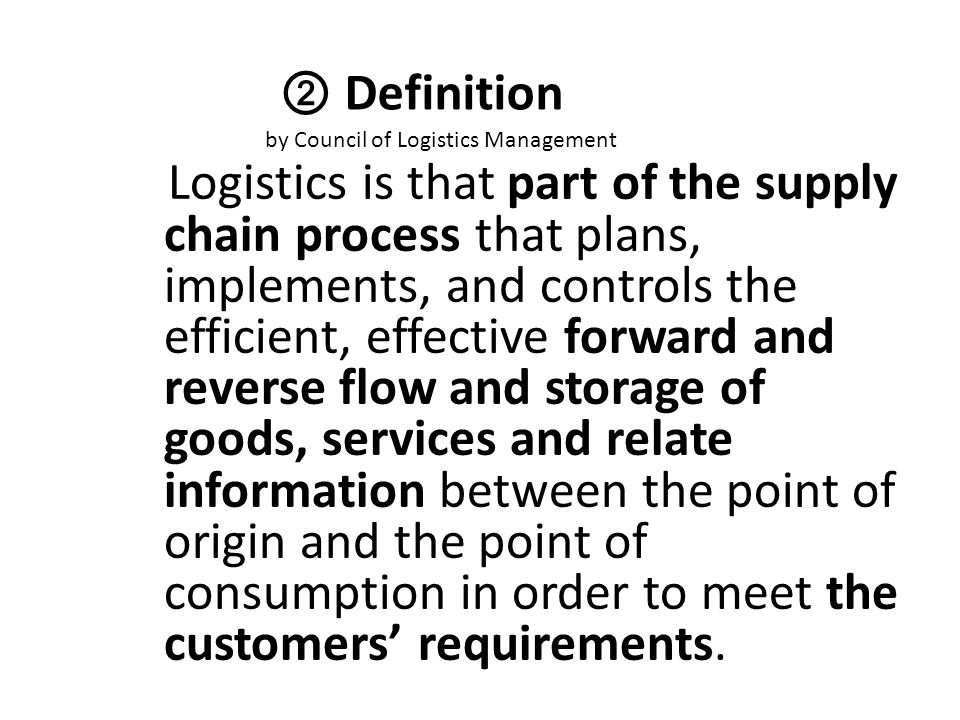 ② Definition by Council of Logistics Management