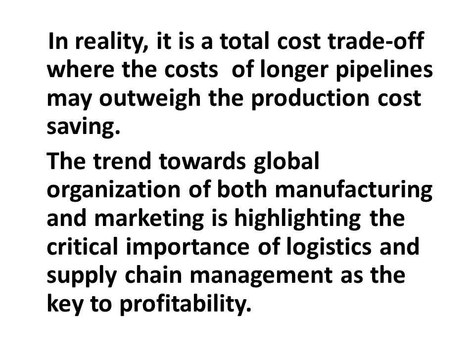 In reality, it is a total cost trade-off where the costs of longer pipelines may outweigh the production cost saving.