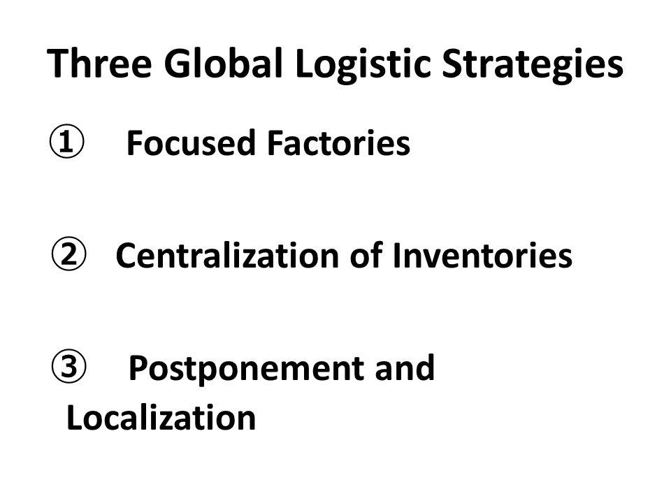 Three Global Logistic Strategies