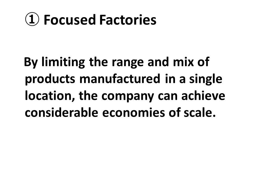 ① Focused Factories