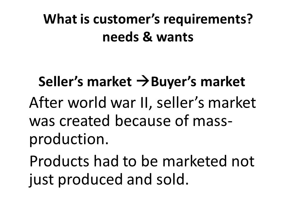 What is customer's requirements needs & wants