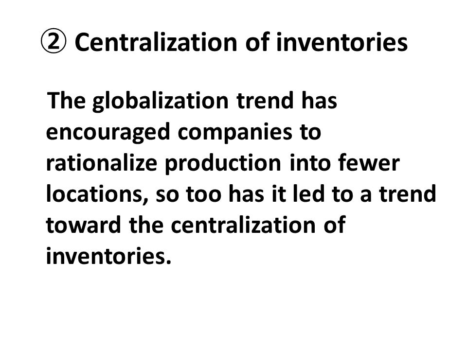② Centralization of inventories