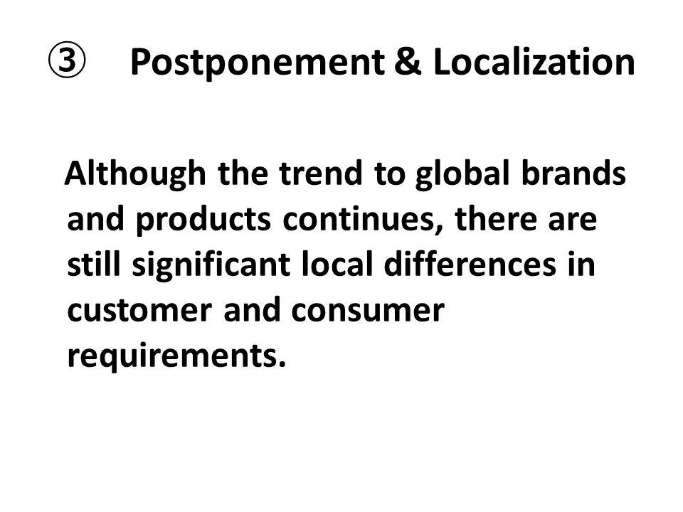 ③ Postponement & Localization