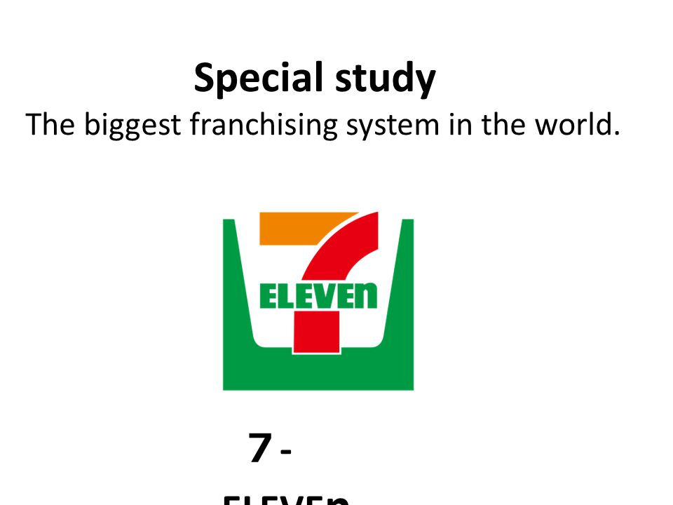 Special study The biggest franchising system in the world. 7-ELEVEn